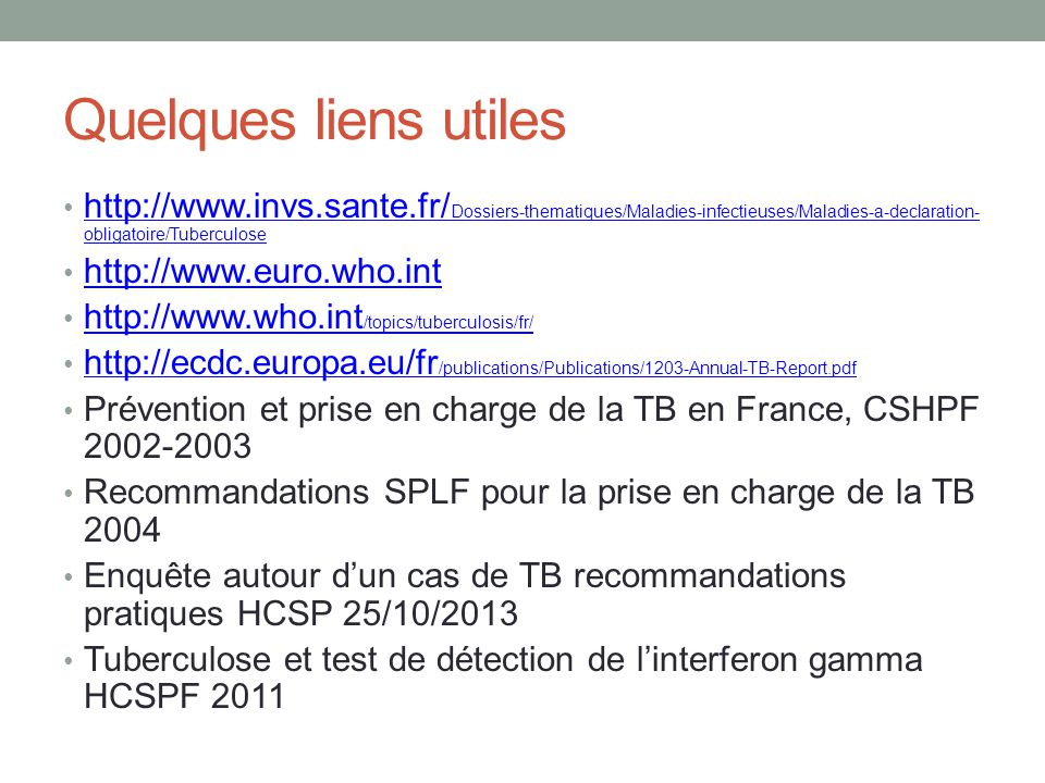 Quelques liens utiles http://www.invs.sante.fr/Dossiers-thematiques/Maladies-infectieuses/Maladies-a-declaration-obligatoire/Tuberculose.