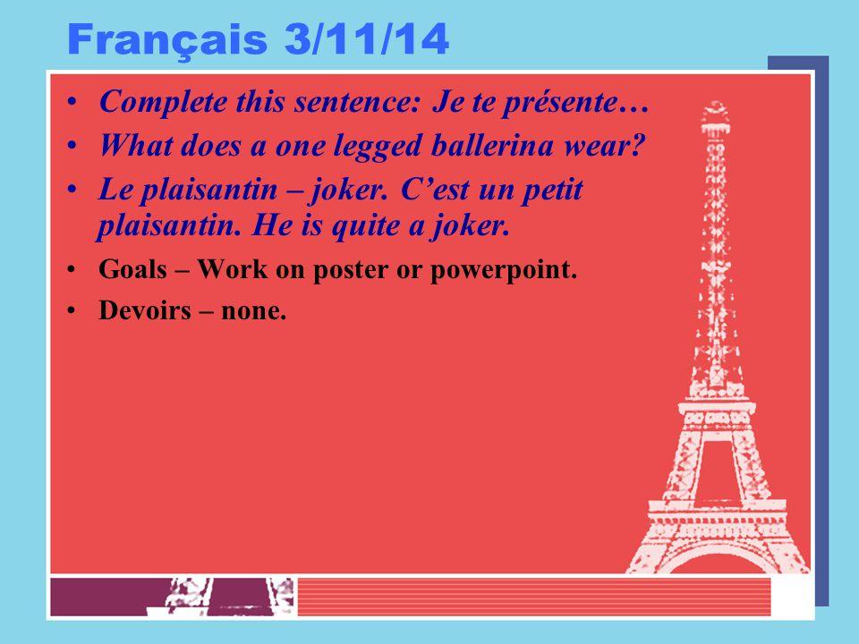 Français 3/11/14 Complete this sentence: Je te présente…