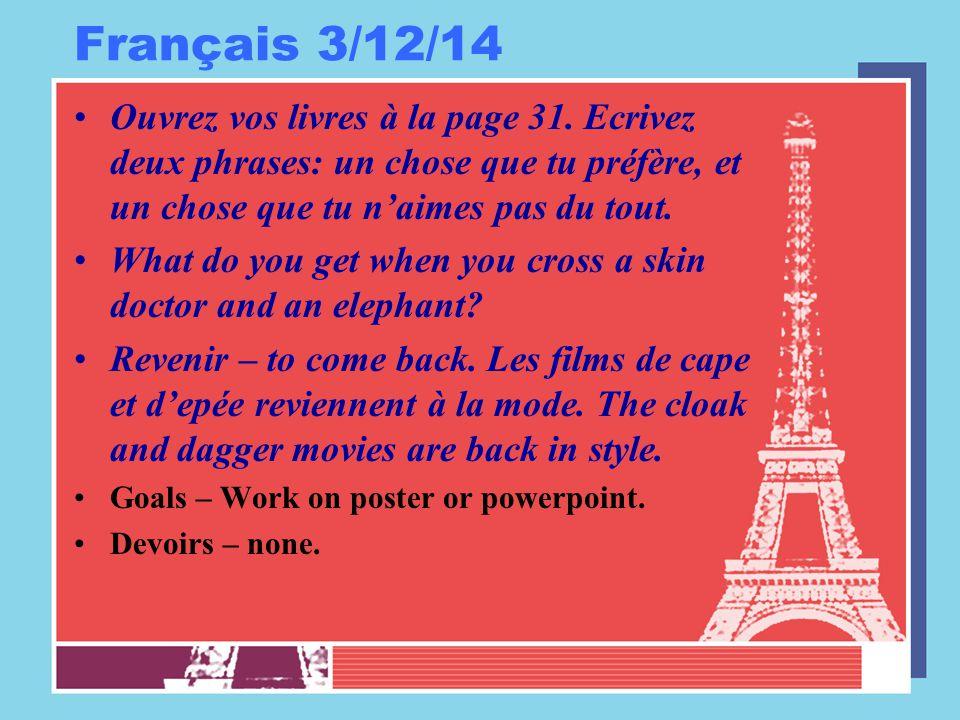 Français 3/12/14 Ouvrez vos livres à la page 31. Ecrivez deux phrases: un chose que tu préfère, et un chose que tu n'aimes pas du tout.