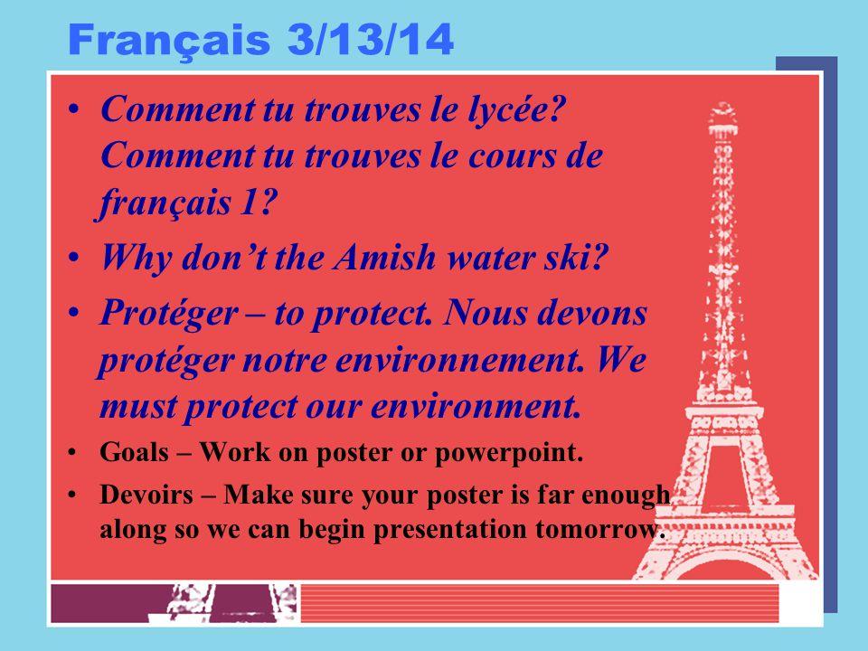 Français 3/13/14 Comment tu trouves le lycée Comment tu trouves le cours de français 1 Why don't the Amish water ski