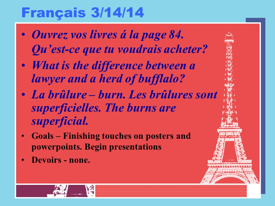 Français 3/14/14 Ouvrez vos livres á la page 84. Qu'est-ce que tu voudrais acheter What is the difference between a lawyer and a herd of bufflalo