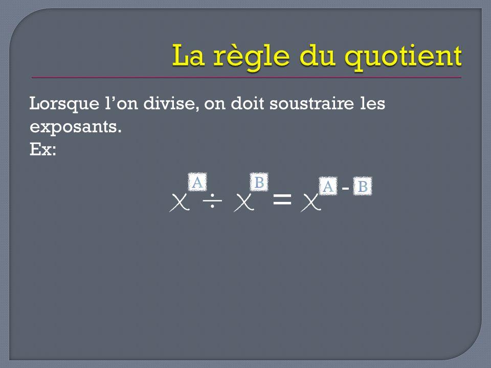 X ÷ X = X La règle du quotient -