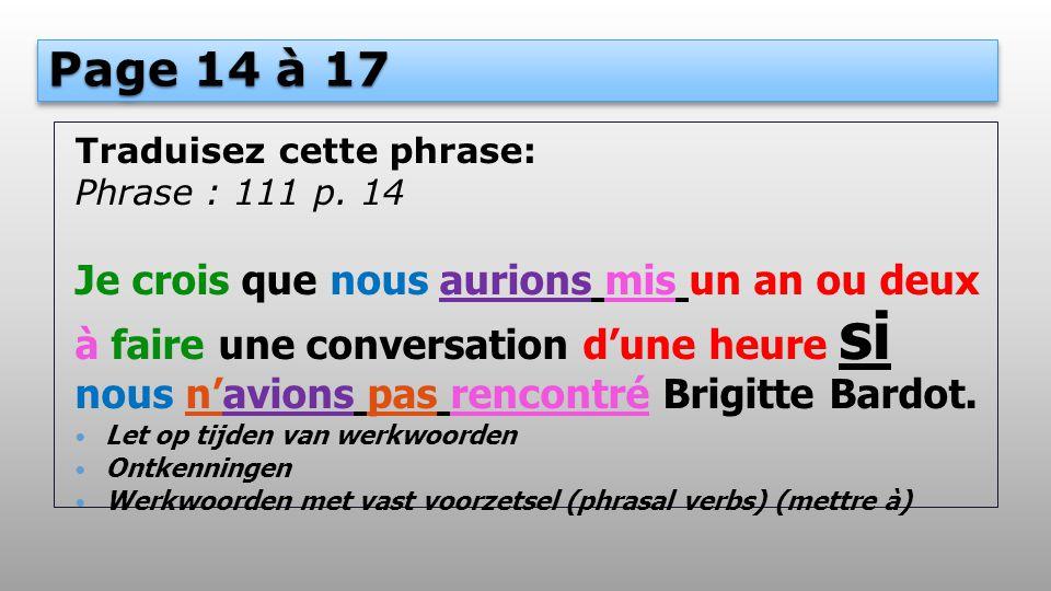 Page 14 à 17 Traduisez cette phrase: Phrase : 111 p. 14.