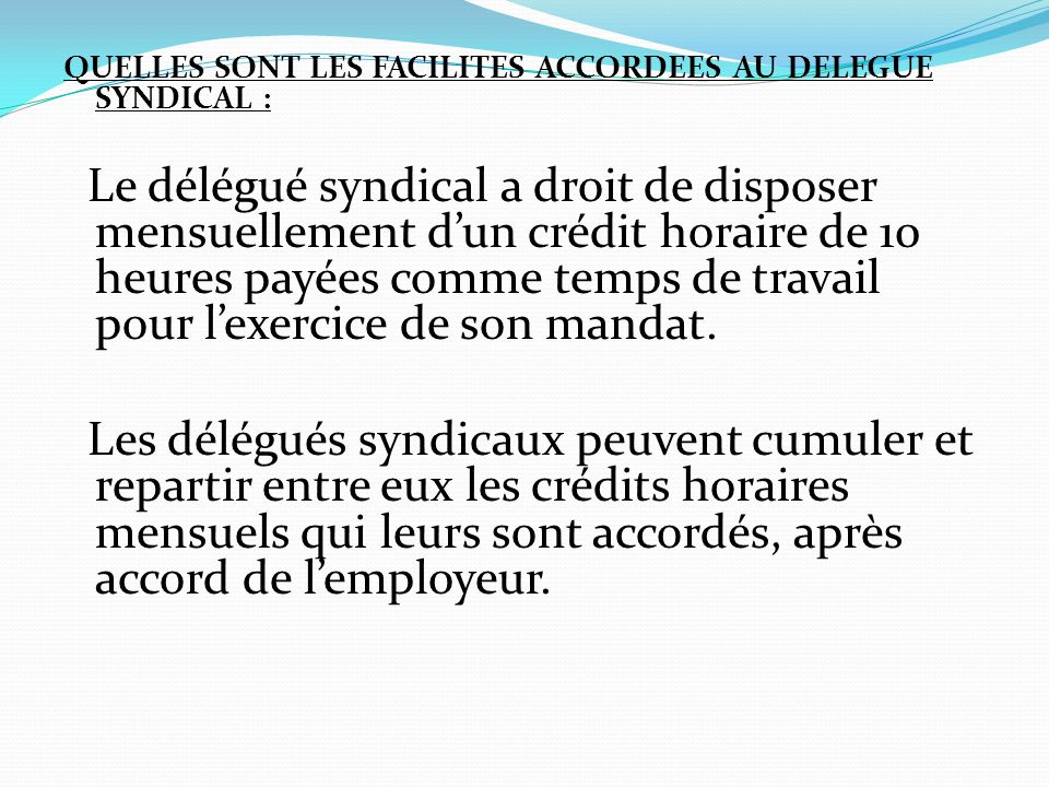 QUELLES SONT LES FACILITES ACCORDEES AU DELEGUE SYNDICAL :
