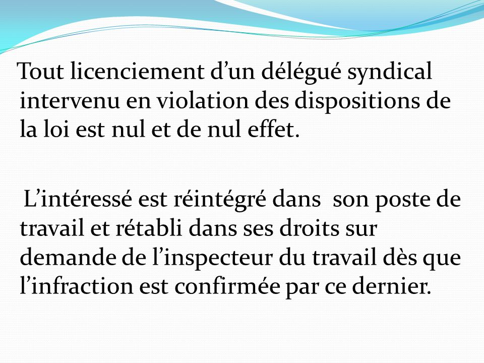 Tout licenciement d'un délégué syndical intervenu en violation des dispositions de la loi est nul et de nul effet.