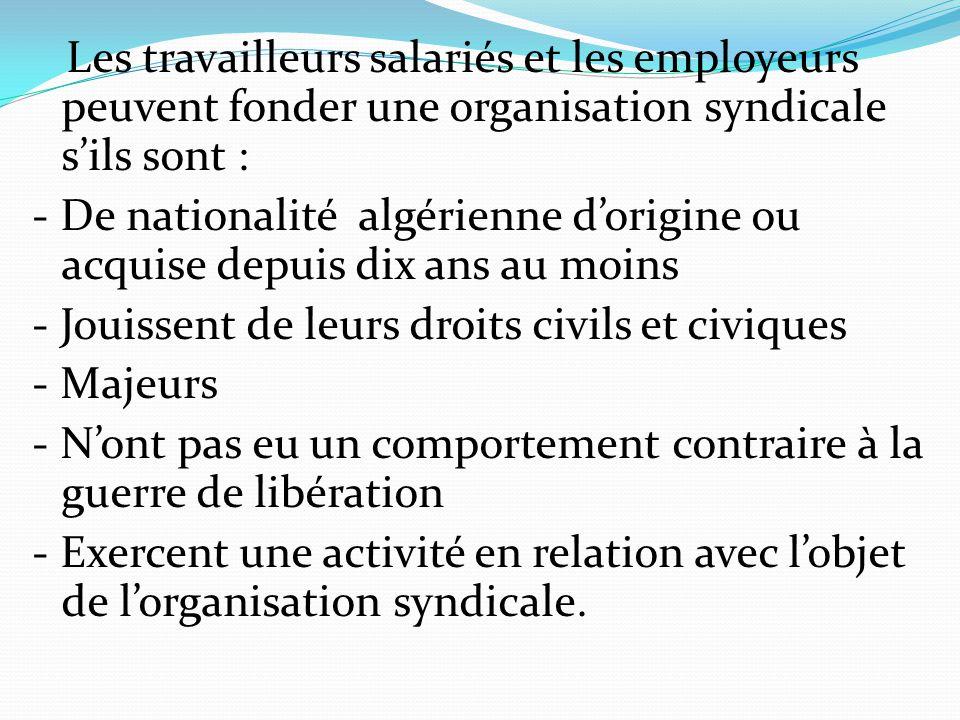 Les travailleurs salariés et les employeurs peuvent fonder une organisation syndicale s'ils sont :