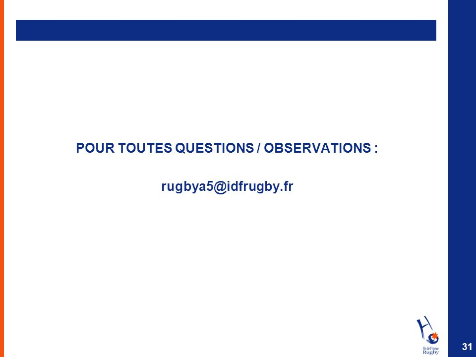 POUR TOUTES QUESTIONS / OBSERVATIONS : rugbya5@idfrugby.fr