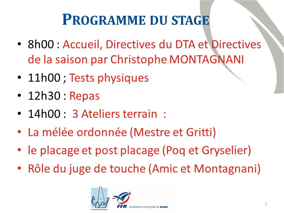 Programme du stage 8h00 : Accueil, Directives du DTA et Directives de la saison par Christophe MONTAGNANI.