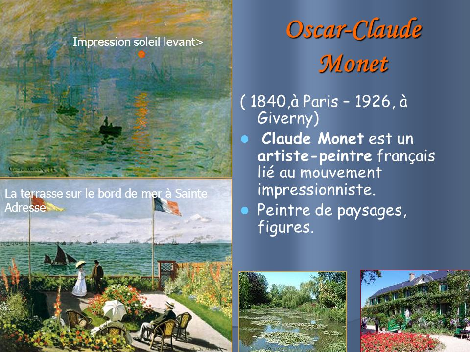 Oscar-Claude Monet ( 1840,à Paris – 1926, à Giverny)