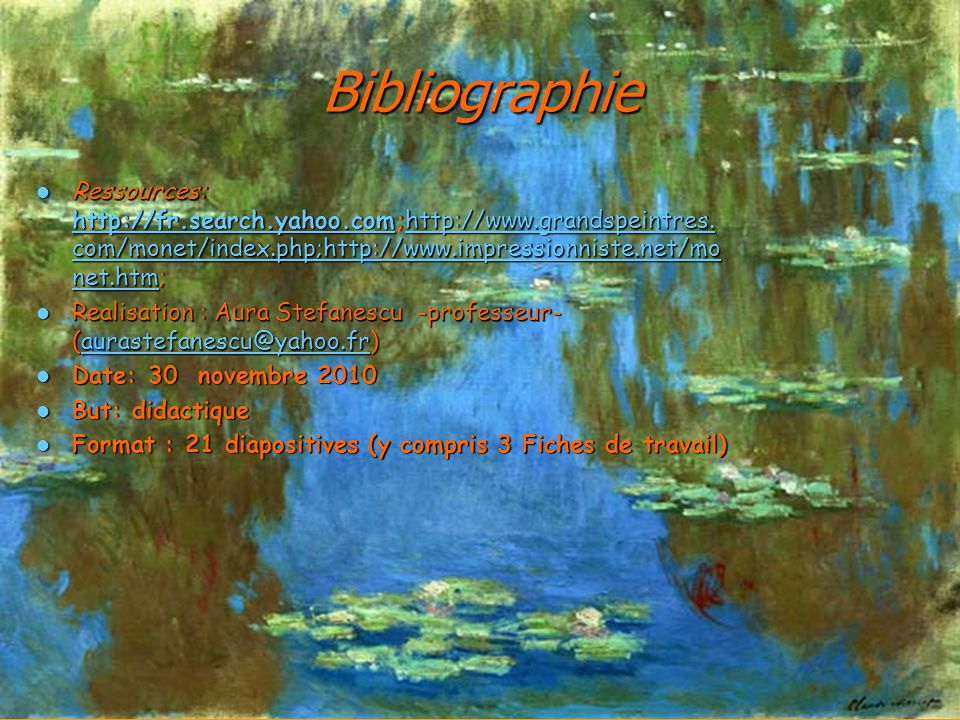 Bibliographie Ressources: http://fr.search.yahoo.com;http://www.grandspeintres.com/monet/index.php;http://www.impressionniste.net/monet.htm;