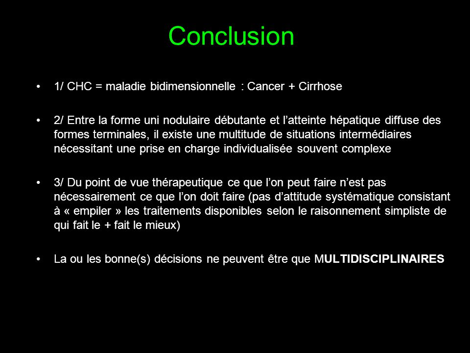 Conclusion 1/ CHC = maladie bidimensionnelle : Cancer + Cirrhose