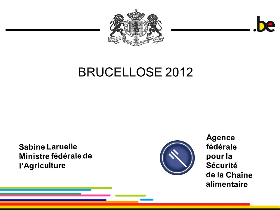 BRUCELLOSE 2012 Agence fédérale pour la Sécurité de la Chaîne alimentaire.