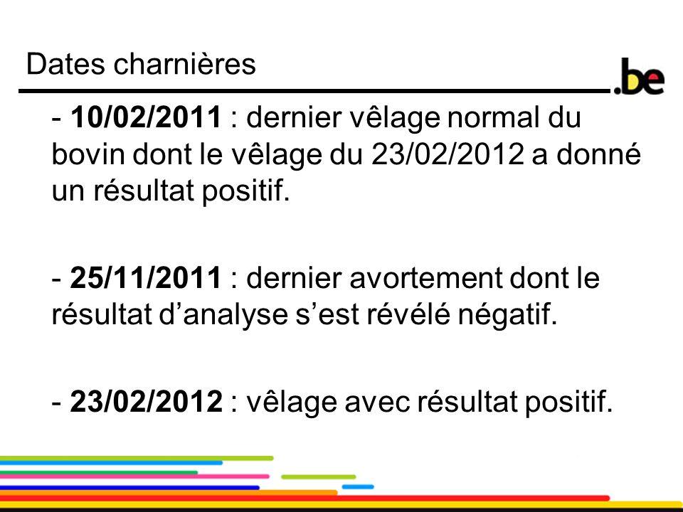Dates charnières - 10/02/2011 : dernier vêlage normal du bovin dont le vêlage du 23/02/2012 a donné un résultat positif.