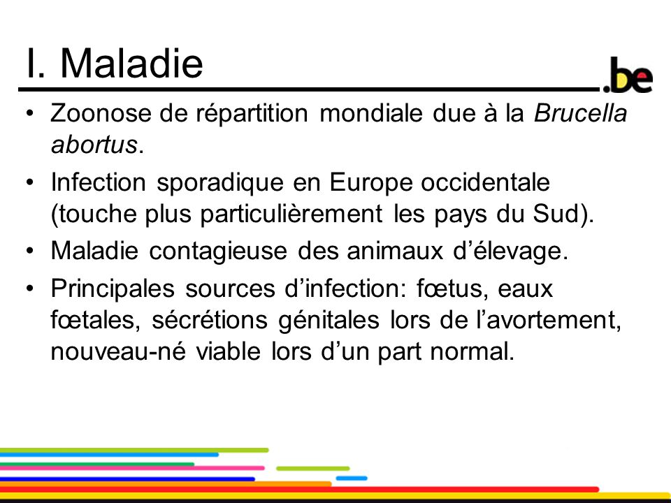 I. Maladie Zoonose de répartition mondiale due à la Brucella abortus.