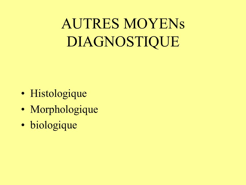 AUTRES MOYENs DIAGNOSTIQUE