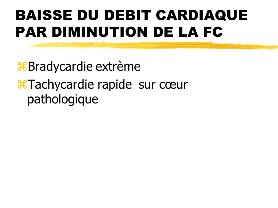 BAISSE DU DEBIT CARDIAQUE PAR DIMINUTION DE LA FC