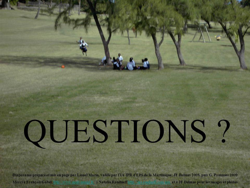 QUESTIONS Diaporama préparé et mis en page par Lionel Marin, validé par l'IA-IPR d'EPS de la Martinique, JF Delmas 2008, puis G. Pommier 2009.