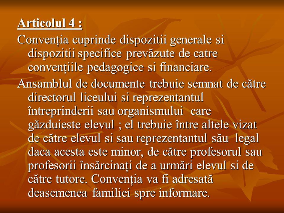 Articolul 4 : Convenţia cuprinde dispozitii generale si dispozitii specifice prevăzute de catre convenţiile pedagogice si financiare.