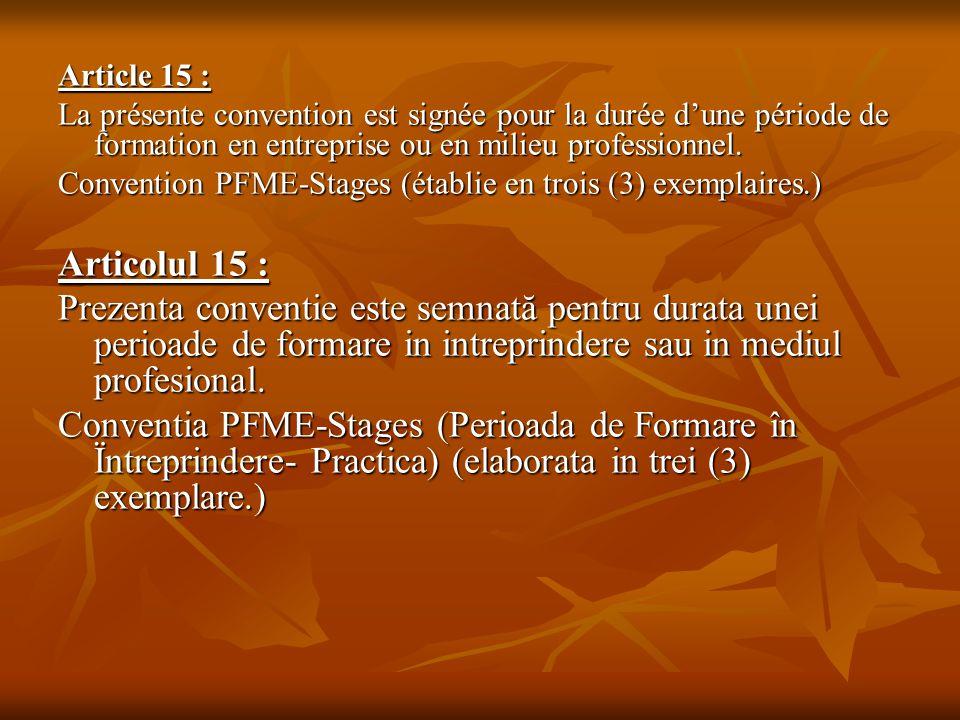 Article 15 : La présente convention est signée pour la durée d'une période de formation en entreprise ou en milieu professionnel.