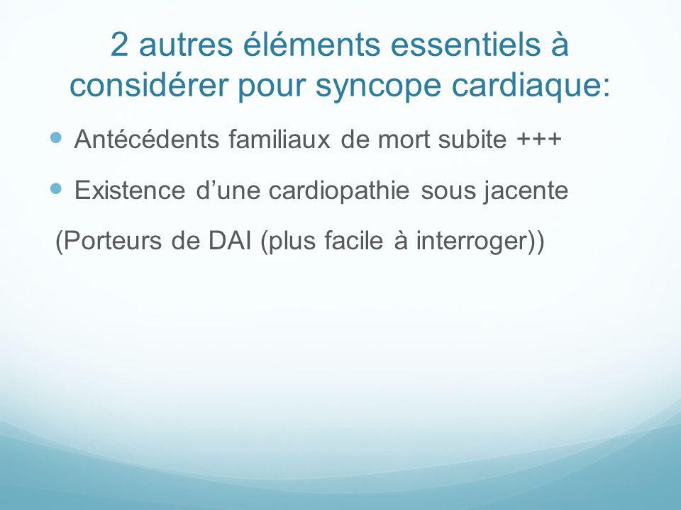 2 autres éléments essentiels à considérer pour syncope cardiaque: