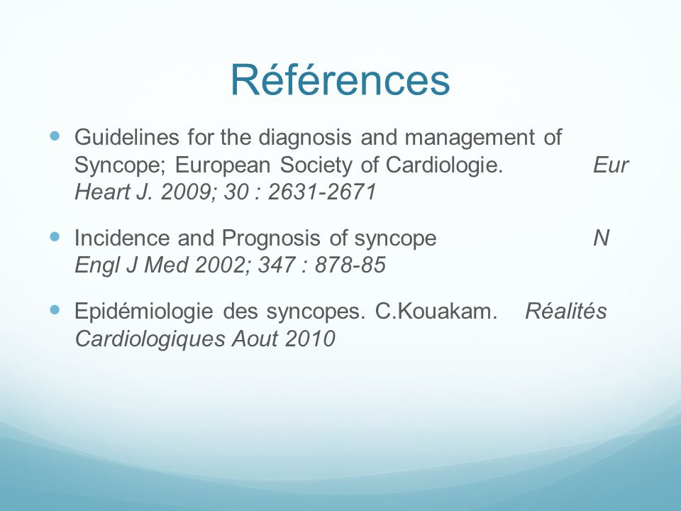 Références Guidelines for the diagnosis and management of Syncope; European Society of Cardiologie. Eur Heart J. 2009; 30 : 2631-2671.