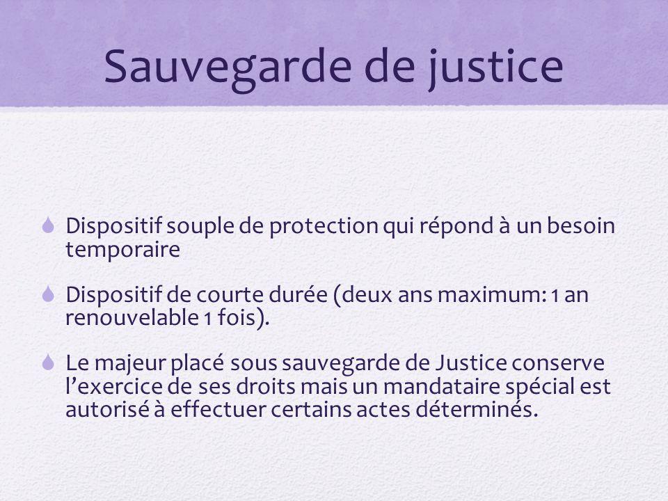 Sauvegarde de justice Dispositif souple de protection qui répond à un besoin temporaire.