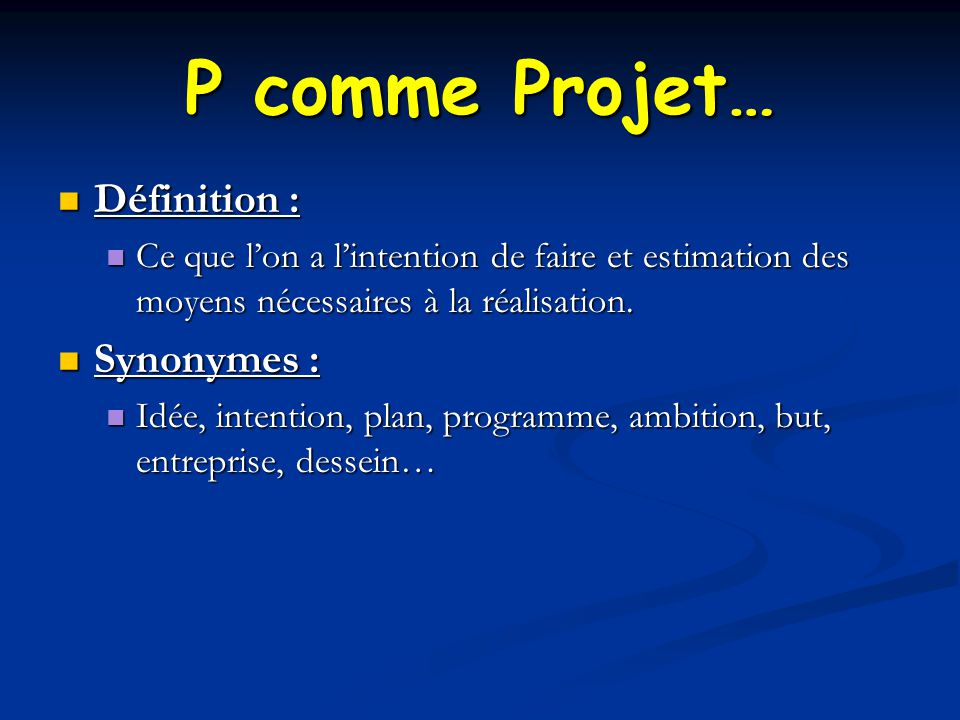 P comme Projet… Définition : Synonymes :