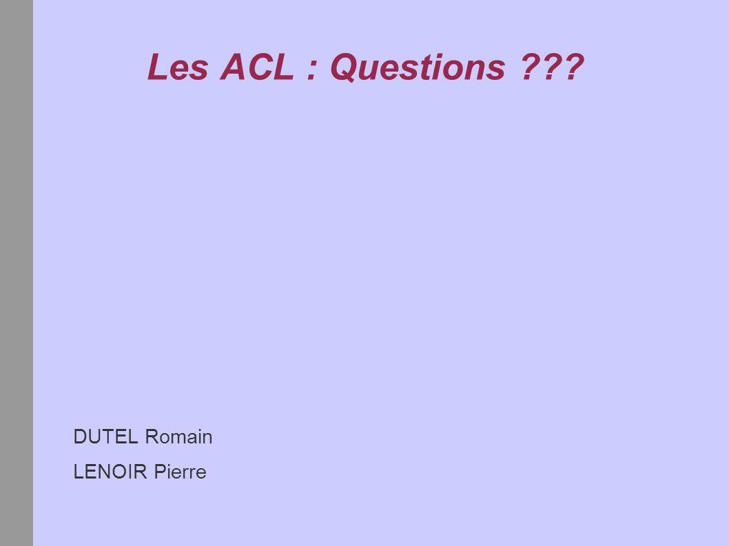 Les ACL : Questions DUTEL Romain LENOIR Pierre