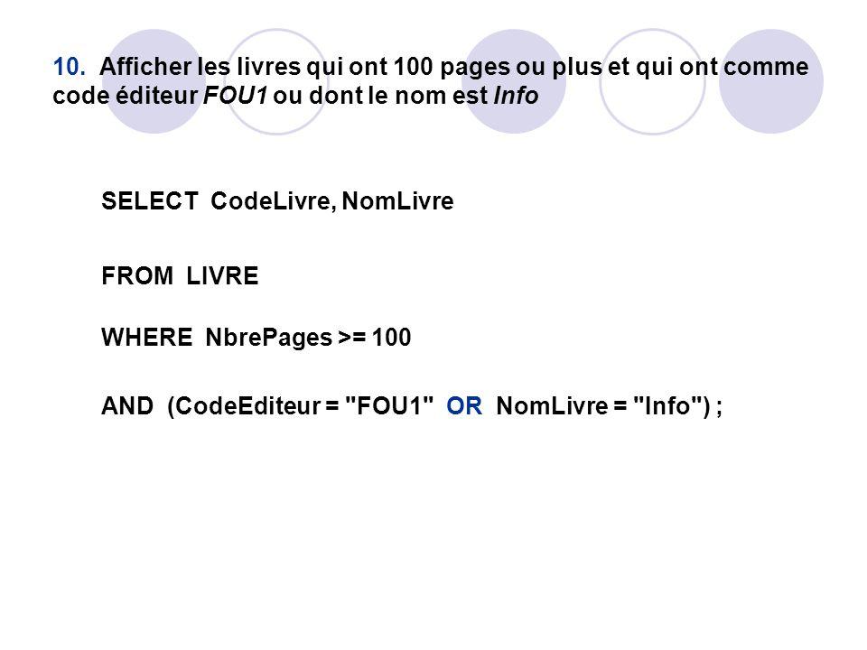 10. Afficher les livres qui ont 100 pages ou plus et qui ont comme code éditeur FOU1 ou dont le nom est Info