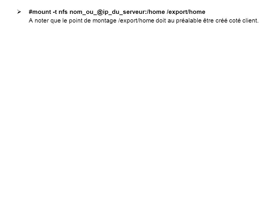 #mount -t nfs nom_ou_@ip_du_serveur:/home /export/home