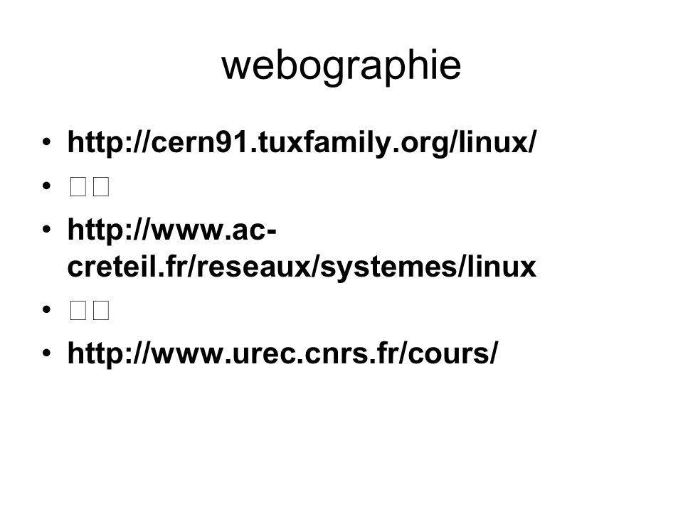 webographie http://cern91.tuxfamily.org/linux/ 􀂄