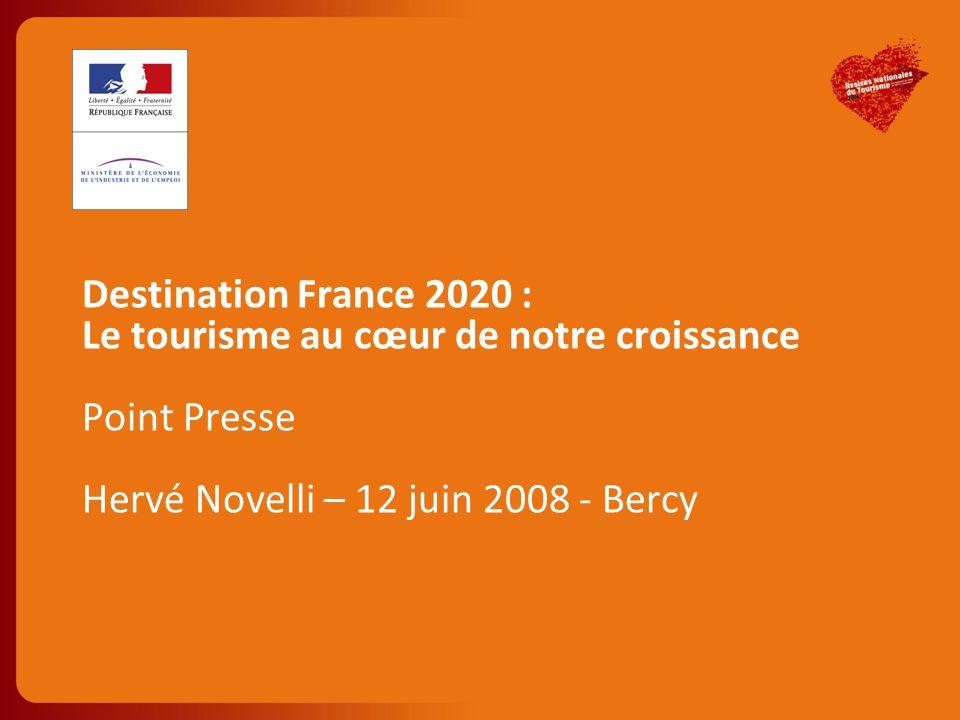 Destination France 2020 : Le tourisme au cœur de notre croissance Point Presse Hervé Novelli – 12 juin 2008 - Bercy