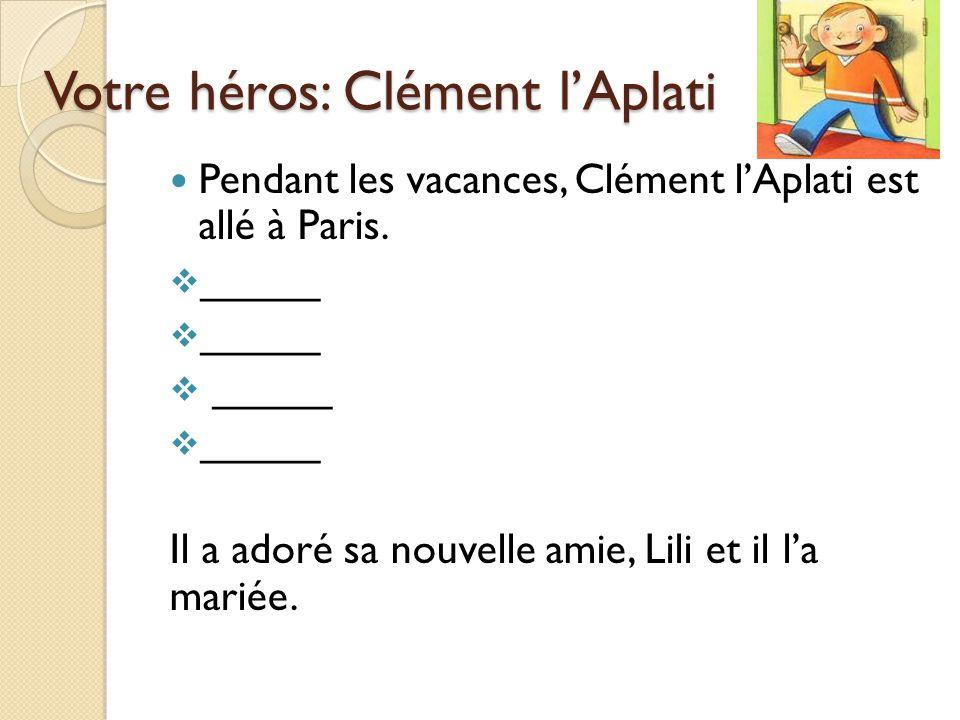 Votre héros: Clément l'Aplati