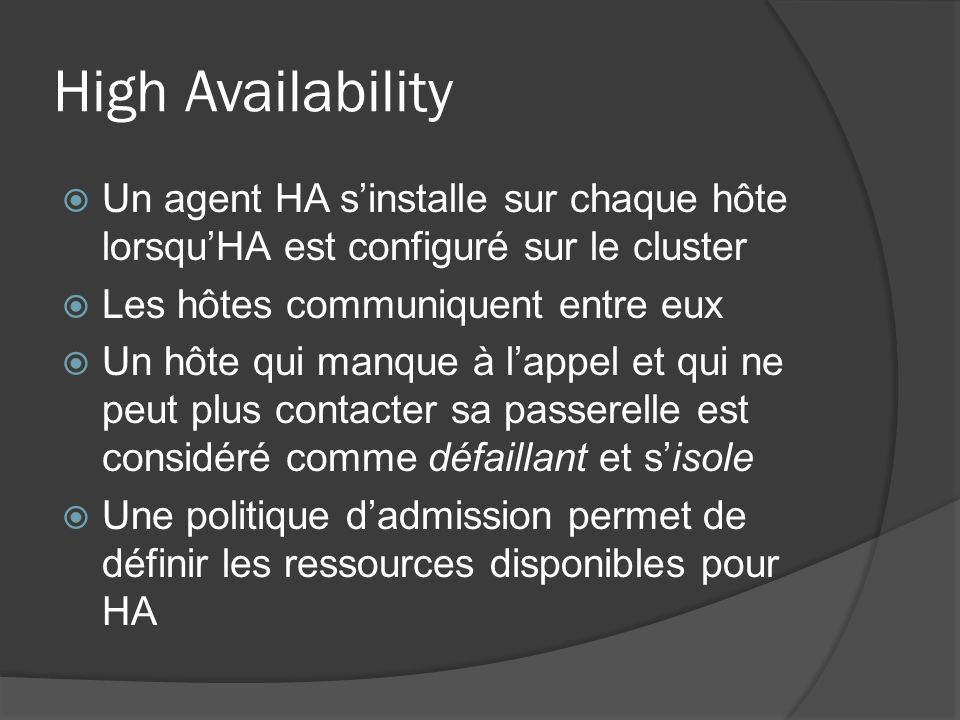 High Availability Un agent HA s'installe sur chaque hôte lorsqu'HA est configuré sur le cluster. Les hôtes communiquent entre eux.