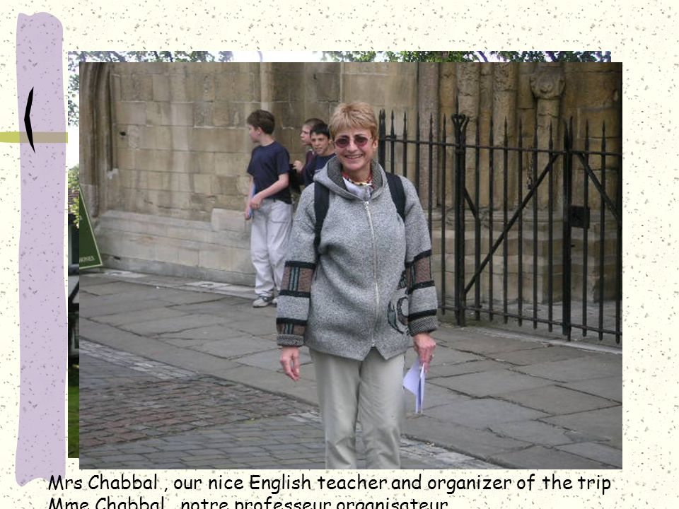 Mrs Chabbal , our nice English teacher and organizer of the trip Mme Chabbal , notre professeur organisateur