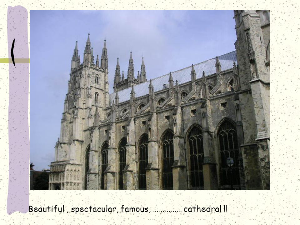 Beautiful , spectacular, famous, …………… cathedral !!