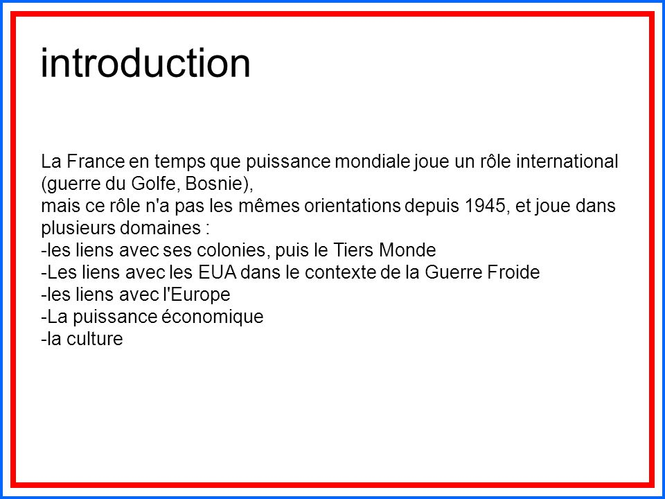 introduction La France en temps que puissance mondiale joue un rôle international (guerre du Golfe, Bosnie),