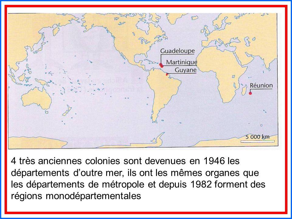 4 très anciennes colonies sont devenues en 1946 les départements d'outre mer, ils ont les mêmes organes que les départements de métropole et depuis 1982 forment des régions monodépartementales