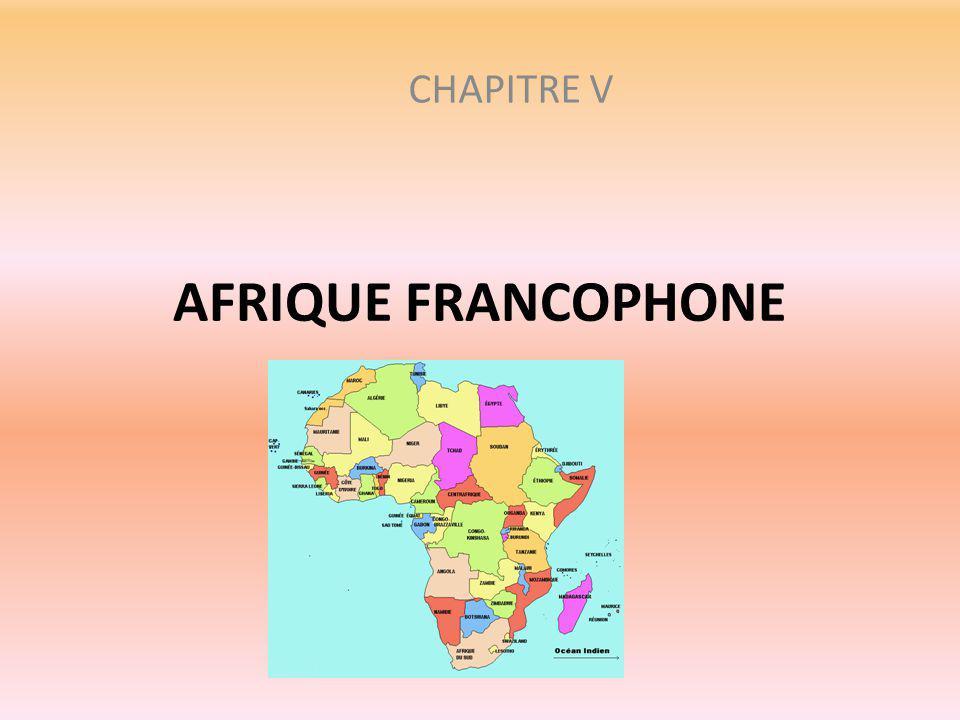CHAPITRE V AFRIQUE FRANCOPHONE