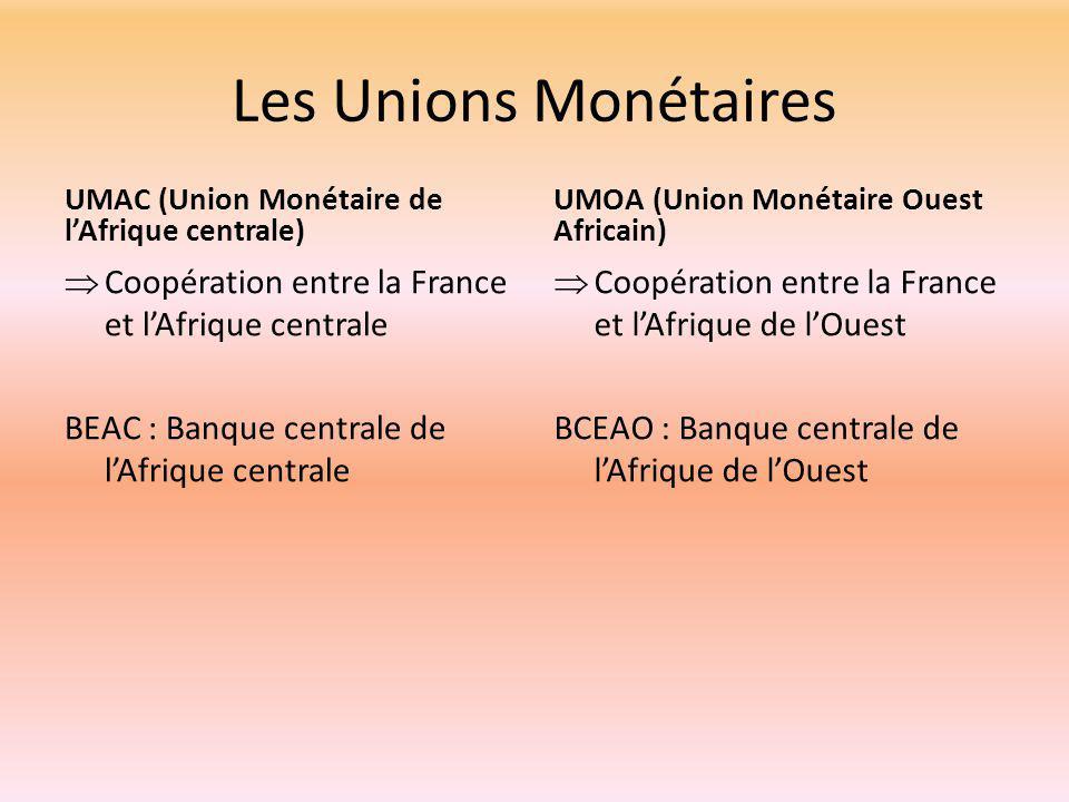 Les Unions Monétaires UMAC (Union Monétaire de l'Afrique centrale) UMOA (Union Monétaire Ouest Africain)