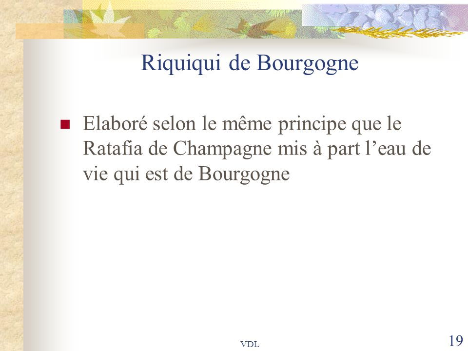 Riquiqui de Bourgogne Elaboré selon le même principe que le Ratafia de Champagne mis à part l'eau de vie qui est de Bourgogne.