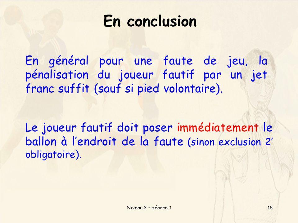 En conclusion En général pour une faute de jeu, la pénalisation du joueur fautif par un jet franc suffit (sauf si pied volontaire).
