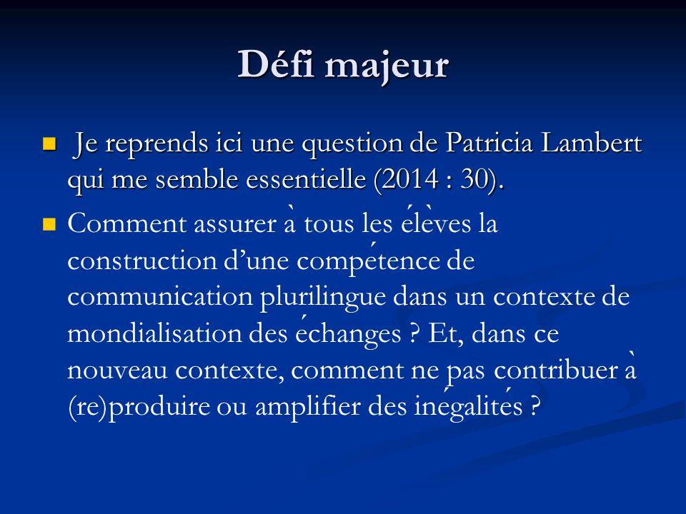 Défi majeur Je reprends ici une question de Patricia Lambert qui me semble essentielle (2014 : 30).
