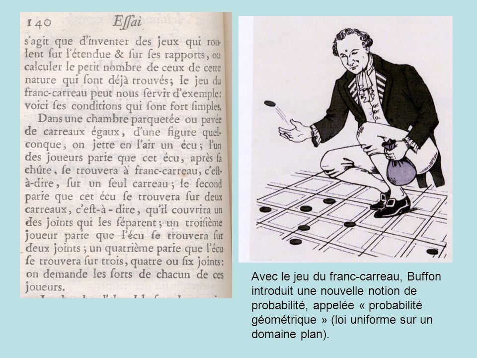 Avec le jeu du franc-carreau, Buffon introduit une nouvelle notion de probabilité, appelée « probabilité géométrique » (loi uniforme sur un domaine plan).