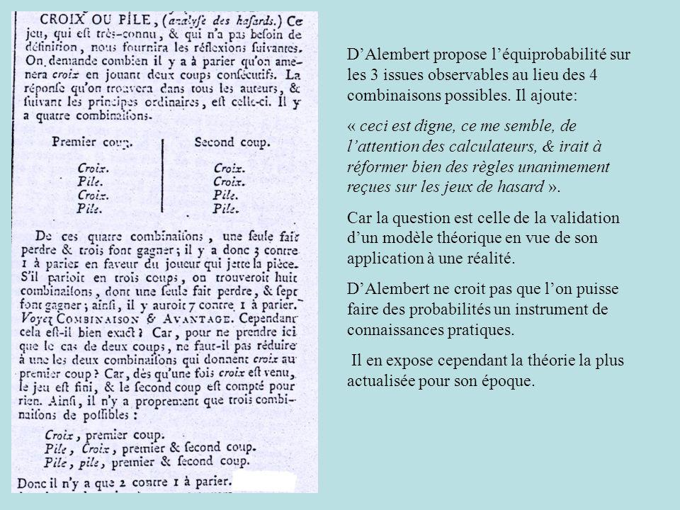 D'Alembert propose l'équiprobabilité sur les 3 issues observables au lieu des 4 combinaisons possibles. Il ajoute:
