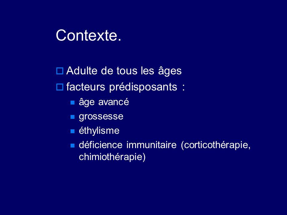 Contexte. Adulte de tous les âges facteurs prédisposants : âge avancé