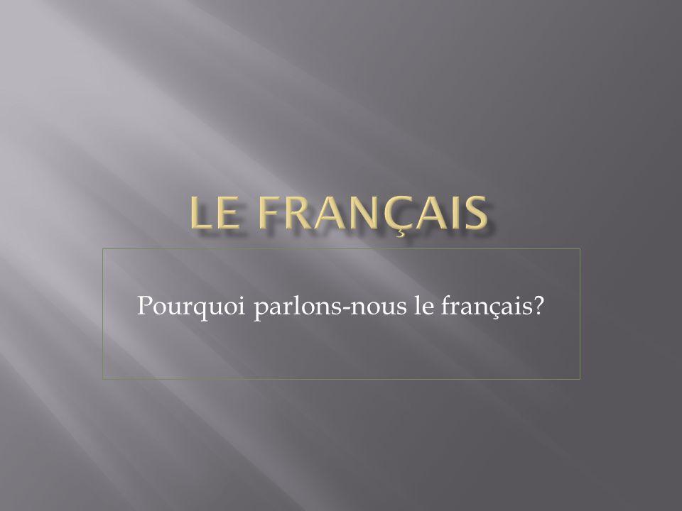 Pourquoi parlons-nous le français