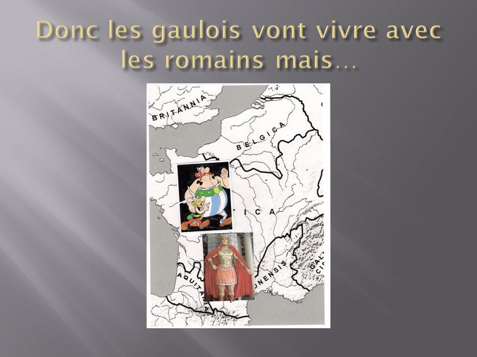 Donc les gaulois vont vivre avec les romains mais…
