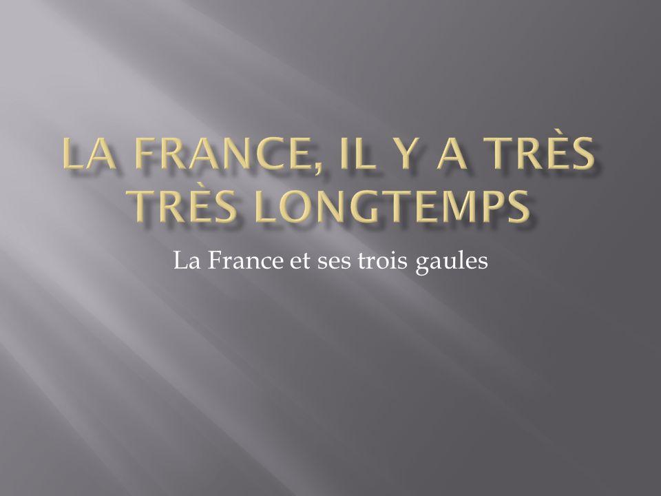 La France, il y a très très longtemps