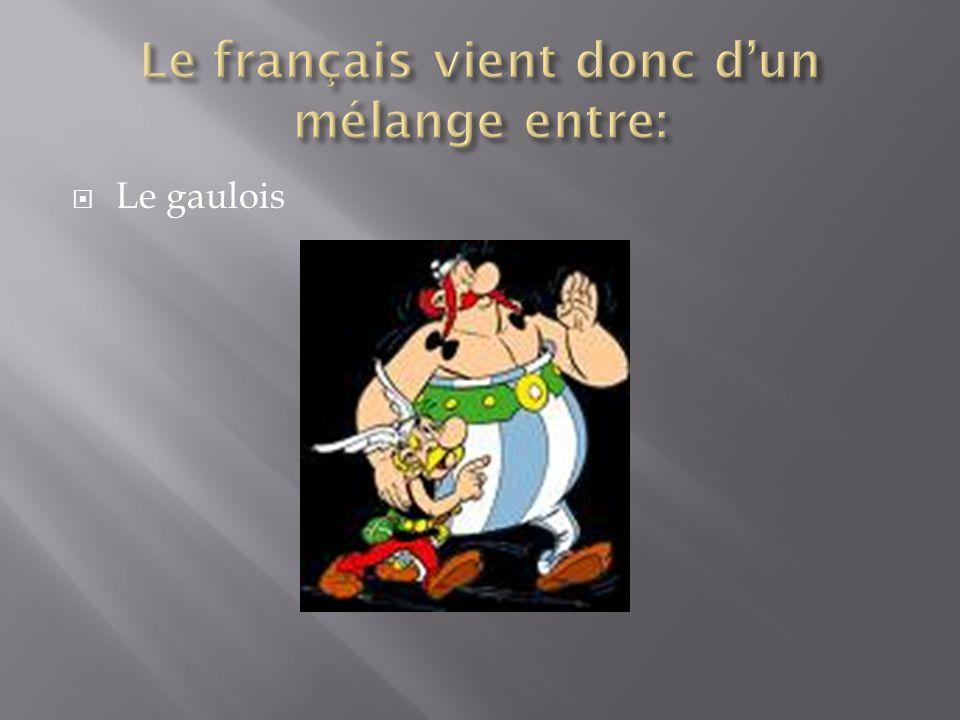 Le français vient donc d'un mélange entre: